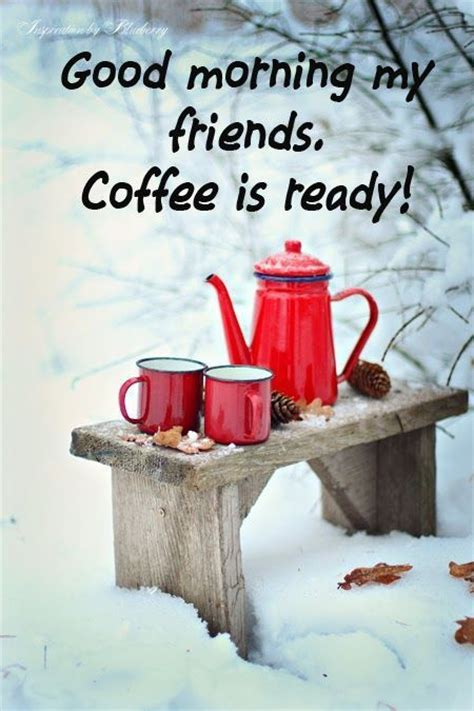 Good Morning My Friends Coffee Is Ready! Pictures, Photos