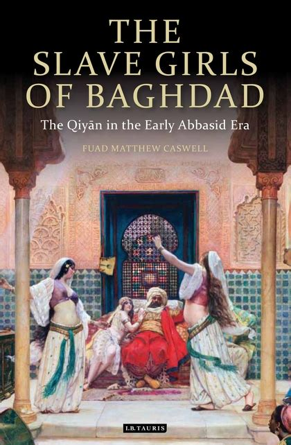 The Slave Girls of Baghdad: The Qiyan in the Early Abbasid